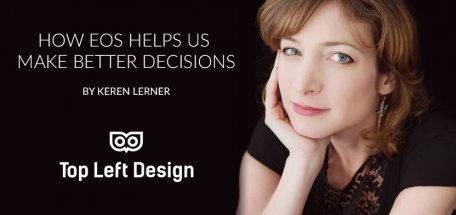 How EOS and Bold Clarity helps with our decision-making process – by Keren Lerner of Top Left Design