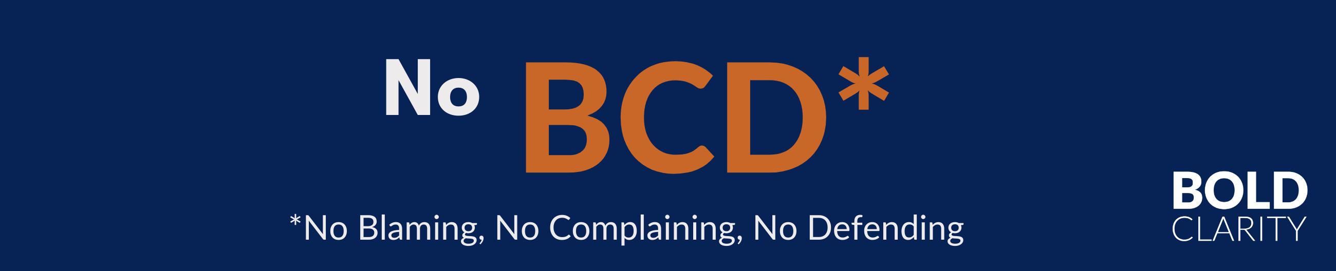No Blaming, No Complaining, No Defending